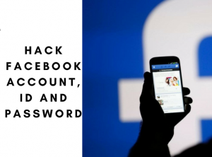 Hack Facebook Account, ID and Password